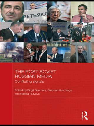 The Post-Soviet Russian Media: Conflicting Signals, 1st Edition (Hardback) book cover