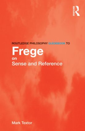 Routledge Philosophy GuideBook to Frege on Sense and Reference