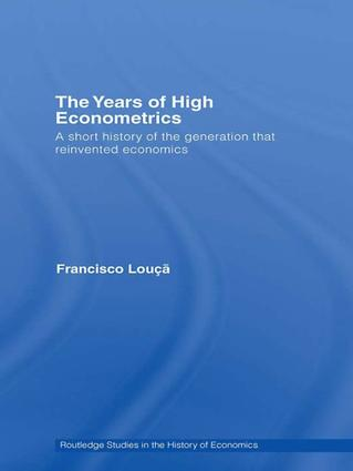 The Years of High Econometrics: A Short History of the Generation that Reinvented Economics, 1st Edition (Hardback) book cover