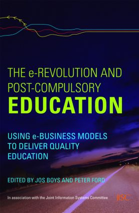 The e-Revolution and Post-Compulsory Education: Using e-Business Models to Deliver Quality Education book cover
