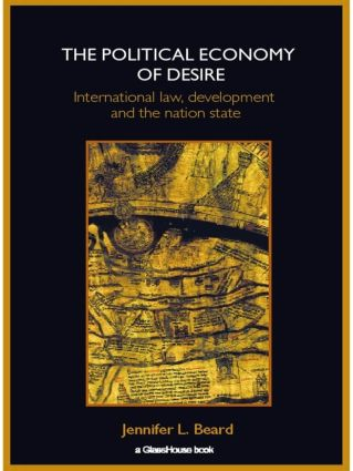 The Political Economy of Desire: International Law, Development and the Nation State, 1st Edition (Paperback) book cover