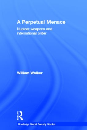 A Perpetual Menace: Nuclear Weapons and International Order (Hardback) book cover