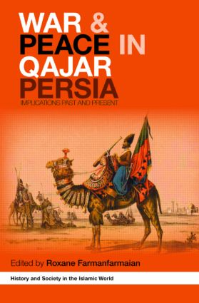 War and Peace in Qajar Persia: Implications Past and Present (Hardback) book cover