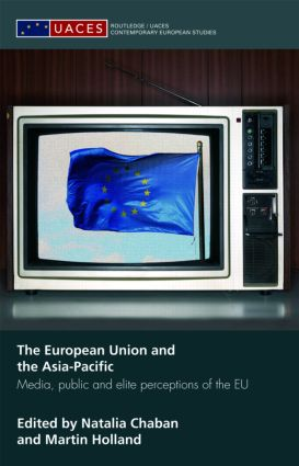 The European Union and the Asia-Pacific: Media, Public and Elite Perceptions of the EU book cover