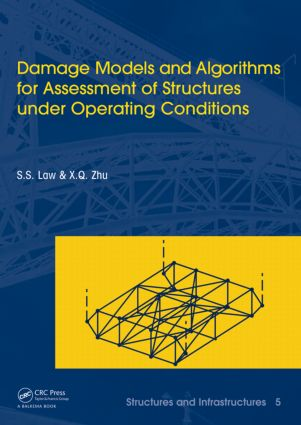 Damage Models and Algorithms for Assessment of Structures under Operating Conditions: Structures and Infrastructures Book Series, Vol. 5 book cover