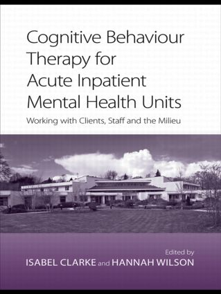 Cognitive Behaviour Therapy for Acute Inpatient Mental Health Units: Working with Clients, Staff and the Milieu, 1st Edition (Paperback) book cover