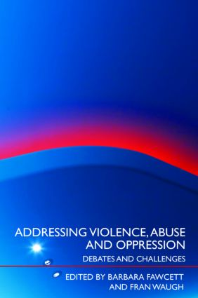 Addressing Violence, Abuse and Oppression: Debates and Challenges, 1st Edition (Paperback) book cover
