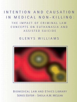 Intention and Causation in Medical Non-Killing: The Impact of Criminal Law Concepts on Euthanasia and Assisted Suicide book cover