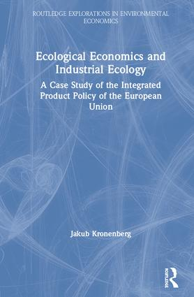 Ecological Economics and Industrial Ecology: A Case Study of the Integrated Product Policy of the European Union (Hardback) book cover