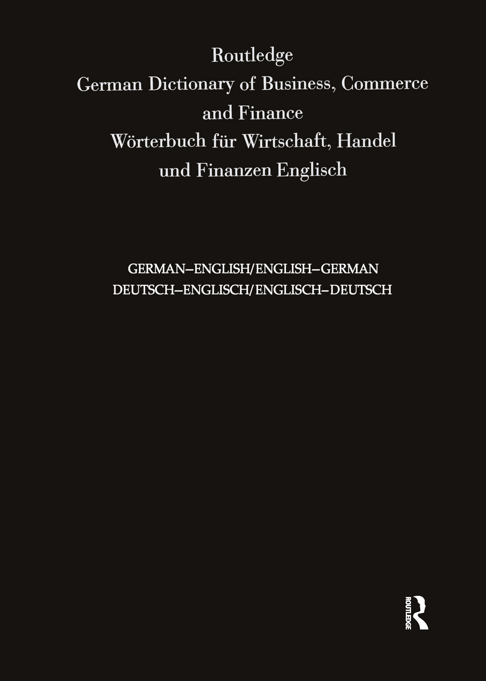 Routledge German Dictionary of Business, Commerce and Finance Worterbuch Fur Wirtschaft, Handel und Finanzen: Deutsch-Englisch/Englisch-Deutsch German-English/English-German book cover
