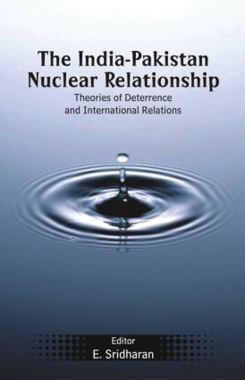 The India-Pakistan Nuclear Relationship: Theories of Deterrence and International Relations, 1st Edition (Hardback) book cover