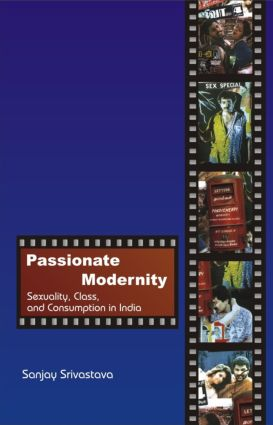 Passionate Modernity: Sexuality, Class, and Consumption in India (Hardback) book cover