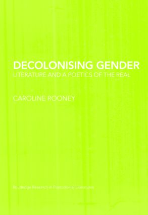 Decolonising Gender: Literature and a Poetics of the Real (Hardback) book cover