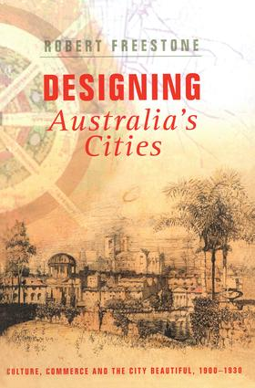 Designing Australia's Cities: Culture, Commerce and the City Beautiful, 1900–1930 book cover