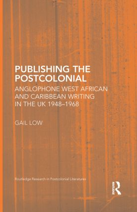 Publishing the Postcolonial: Anglophone West African and Caribbean Writing in the UK 1948-1968 (Hardback) book cover