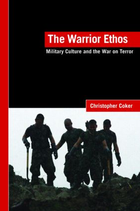 The Warrior Ethos: Military Culture and the War on Terror, 1st Edition (Paperback) book cover