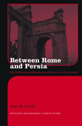 Between Rome and Persia: The Middle Euphrates, Mesopotamia and Palmyra Under Roman Control, 1st Edition (Hardback) book cover