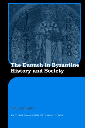 The Eunuch in Byzantine History and Society (Hardback) book cover