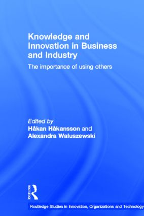 Knowledge and Innovation in Business and Industry: The Importance of Using Others, 1st Edition (Hardback) book cover