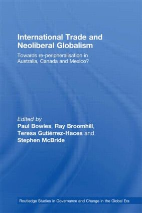 International Trade and Neoliberal Globalism: Towards Re-peripheralisation in Australia, Canada and Mexico?, 1st Edition (Hardback) book cover