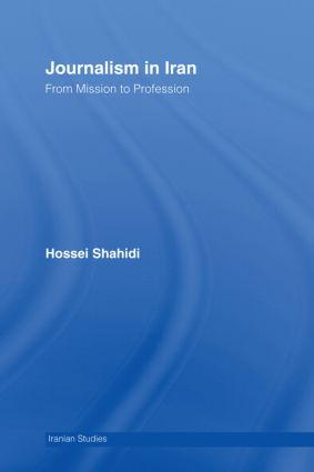 Journalism in Iran: From Mission to Profession, 1st Edition (Hardback) book cover