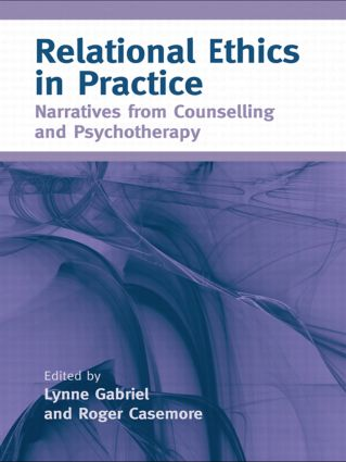 Relational Ethics in Practice: Narratives from Counselling and Psychotherapy, 1st Edition (Paperback) book cover