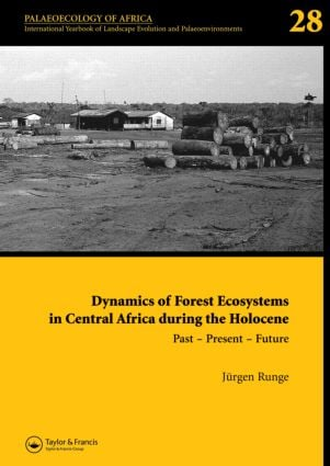 Dynamics of Forest Ecosystems in Central Africa During the Holocene: Past – Present – Future: Palaeoecology of Africa, An International Yearbook of Landscape Evolution and Palaeoenvironments, Volume 28 book cover