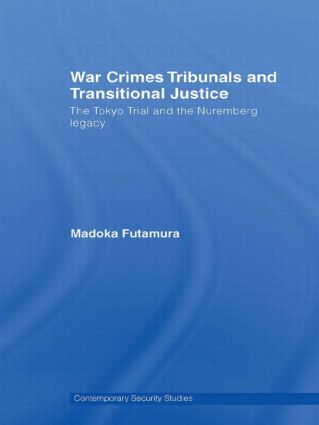 War Crimes Tribunals and Transitional Justice: The Tokyo Trial and the Nuremburg Legacy, 1st Edition (Hardback) book cover