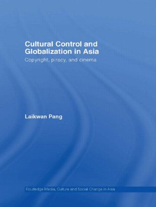 Cultural Control and Globalization in Asia: Copyright, Piracy and Cinema, 1st Edition (Paperback) book cover