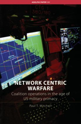 Network Centric Warfare: Coalition Operations in the Age of US Military Primacy, 1st Edition (Paperback) book cover