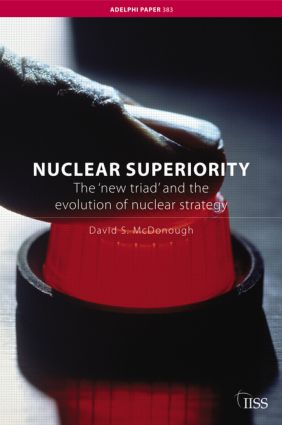 Nuclear Superiority: The 'New Triad' and the Evolution of American Nuclear Strategy, 1st Edition (Paperback) book cover