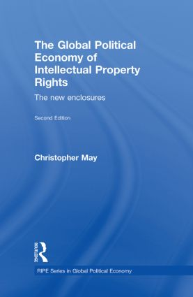 The Global Political Economy of Intellectual Property Rights, 2nd ed: The New Enclosures book cover