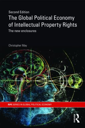 The Global Political Economy of Intellectual Property Rights, 2nd ed: The New Enclosures, 1st Edition (Paperback) book cover