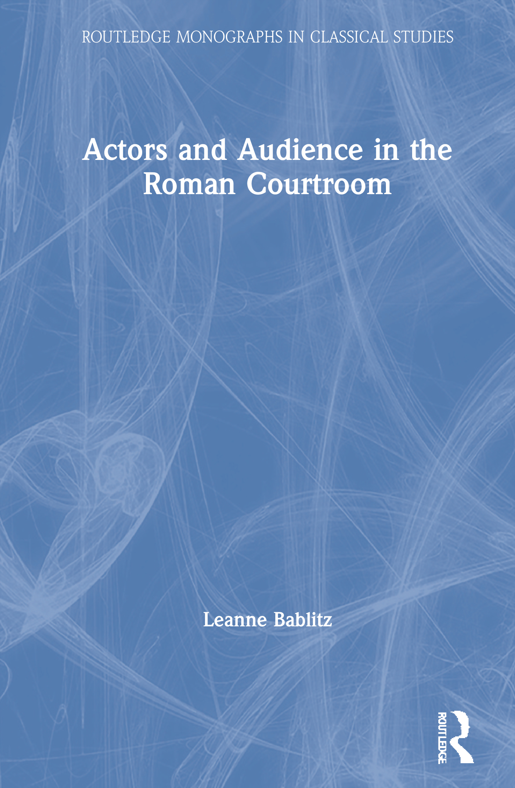 Actors and Audience in the Roman Courtroom: 1st Edition (Hardback) book cover