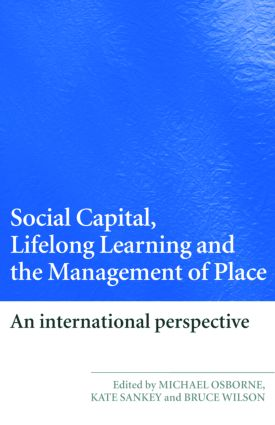 Social Capital, Lifelong Learning and the Management of Place: An International Perspective (Paperback) book cover