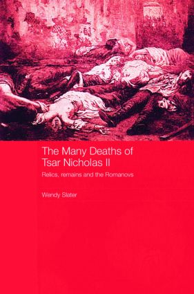 The Many Deaths of Tsar Nicholas II: Relics, Remains and the Romanovs, 1st Edition (Paperback) book cover