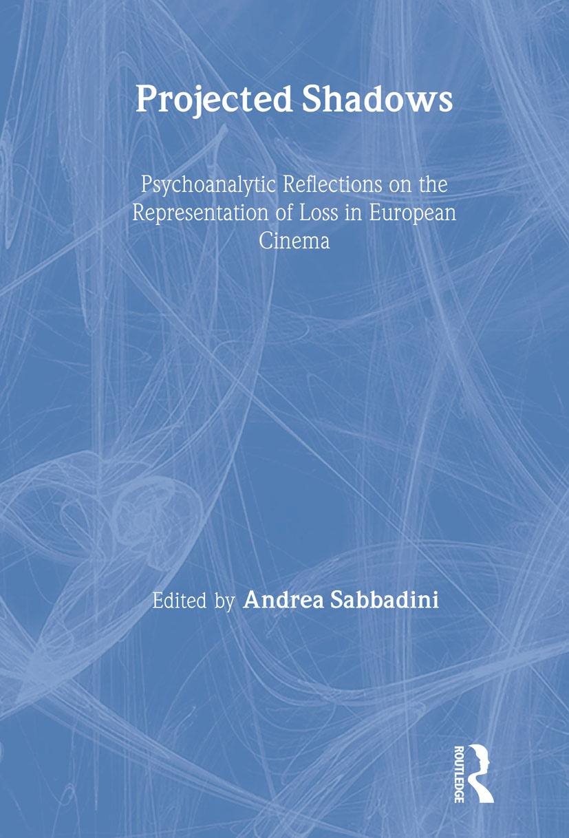 Projected Shadows: Psychoanalytic Reflections on the Representation of Loss in European Cinema book cover