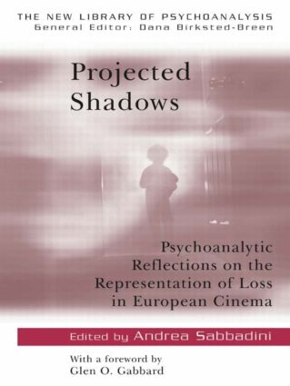 Projected Shadows: Psychoanalytic Reflections on the Representation of Loss in European Cinema (Paperback) book cover