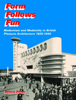 Form Follows Fun: Modernism and Modernity in British Pleasure Architecture 1925–1940, 1st Edition (Paperback) book cover