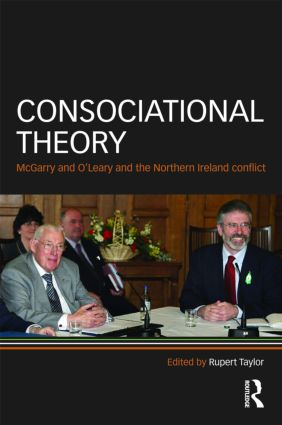Consociational Theory: McGarry and O'Leary and the Northern Ireland conflict, 1st Edition (Hardback) book cover