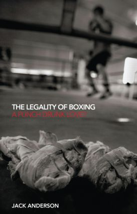 The Legality of Boxing: A Punch Drunk Love?, 1st Edition (Hardback) book cover