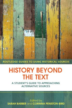 History Beyond the Text: A Student's Guide to Approaching Alternative Sources book cover
