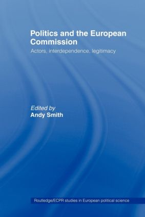 Politics and the European Commission: Actors, Interdependence, Legitimacy (Paperback) book cover