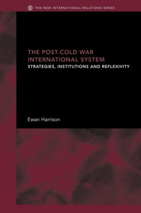The Post-Cold War International System: Strategies, Institutions and Reflexivity (Paperback) book cover