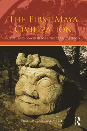 The First Maya Civilization: Ritual and Power Before the Classic Period (Paperback) book cover