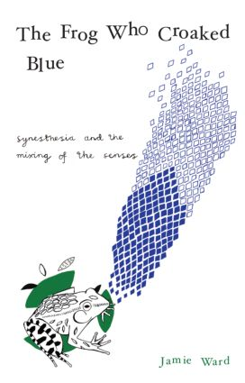 The Frog Who Croaked Blue: Synesthesia and the Mixing of the Senses, 1st Edition (Hardback) book cover