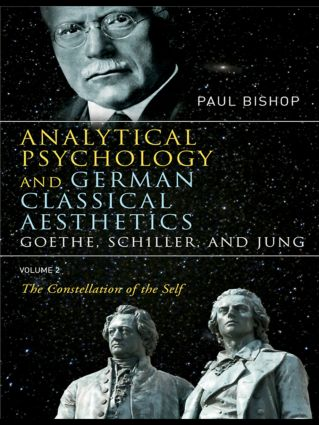 Analytical Psychology and German Classical Aesthetics: Goethe, Schiller, and Jung Volume 2: The Constellation of the Self (Paperback) book cover