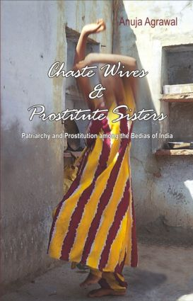 Chaste Wives and Prostitute Sisters: Patriarchy and Prostitution among the Bedias of India, 1st Edition (Hardback) book cover
