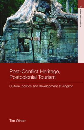 Post-Conflict Heritage, Postcolonial Tourism: Tourism, Politics and Development at Angkor (Hardback) book cover