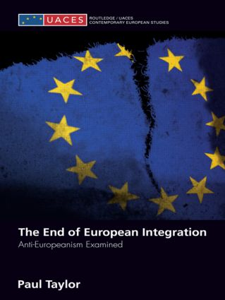 The End of European Integration: Anti-Europeanism Examined (Paperback) book cover